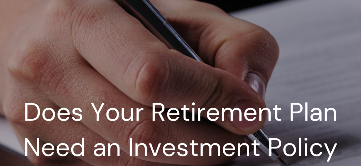 Does Your Retirement Plan Need an Investment Policy Statement?